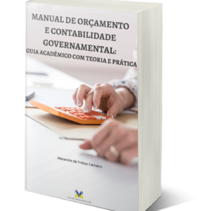 Manual de orçamento e contabilidade governamental: guia acadêmico com teoria e prática