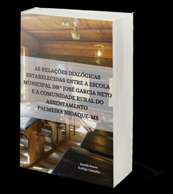 As relações dialógicas estabelecidas entre a escola municipal Dr. José Garcia Neto e a comunidade rural do assentamento Palmeira Nioaque-MS