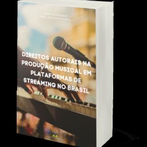 Direitos autorais na produção musical em plataformas de streaming no Brasil