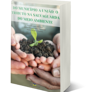 Do município a união: o tributo na salvaguarda do meio ambiente