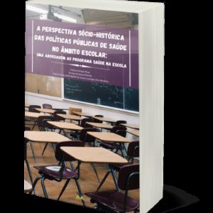 A perspectiva sócio-histórica das políticas públicas de saúde no âmbito escolar: uma abordagem ao Programa Saúde na Escola
