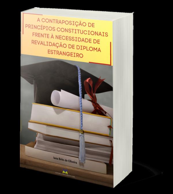 A CONTRAPOSIÇÃO DE PRINCÍPIOS CONSTITUCIONAIS FRENTE À NECESSIDADE DE REVALIDAÇÃO DE DIPLOMA ESTRANGEIRO