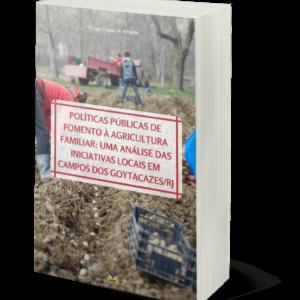 POLÍTICAS PÚBLICAS DE FOMENTO À AGRICULTURA FAMILIAR: UMA ANÁLISE DAS INICIATIVAS LOCAIS EM CAMPOS DOS GOYTACAZES/RJ