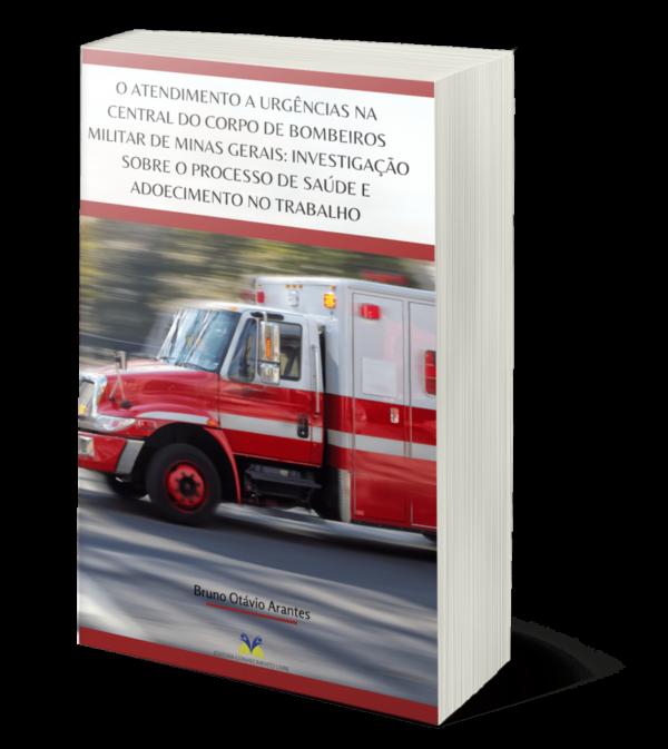 O atendimento a urgências na central do Corpo de Bombeiros Militar de Minas Gerais: investigação sobre o processo de saúde e adoecimento no trabalho