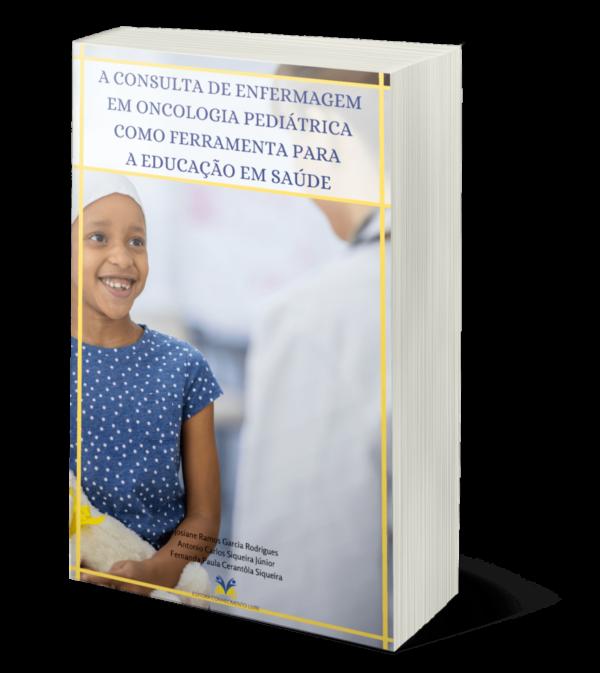A CONSULTA DE ENFERMAGEM EM ONCOLOGIA PEDIÁTRICA COMO FERRAMENTA PARA A EDUCAÇÃO EM SAÚDE