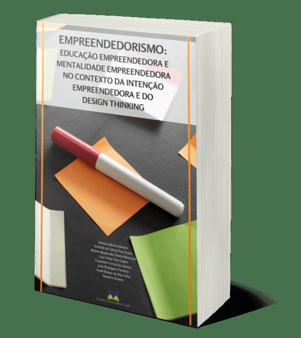 EMPREENDEDORISMO: EDUCAÇÃO EMPREENDEDORA E MENTALIDADE EMPREENDEDORA NO CONTEXTO DA INTENÇÃO EMPREENDEDORA E DO DESIGN THINKING