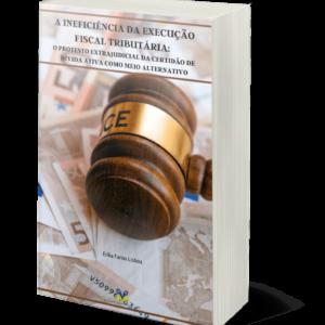 A INEFICIÊNCIA DA EXECUÇÃO FISCAL TRIBUTÁRIA: o protesto extrajudicial da certidão de dívida ativa como meio alternativo