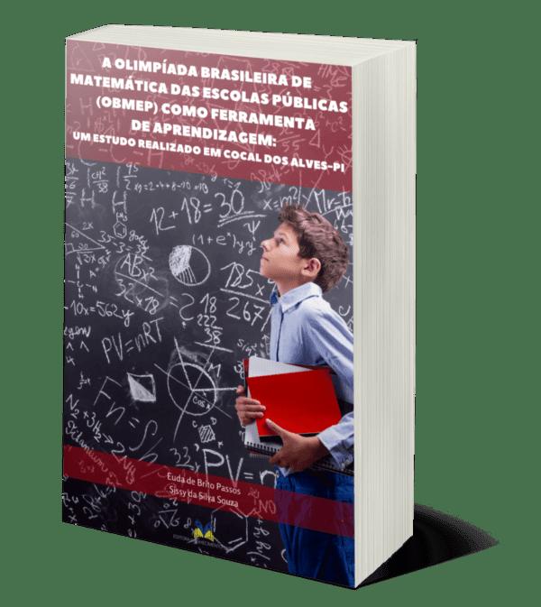 A OLIMPÍADA BRASILEIRA DE MATEMÁTICA DAS ESCOLAS PÚBLICAS (OBMEP) COMO FERRAMENTA DE APRENDIZAGEM: Um estudo realizado em Cocal dos Alves-PI