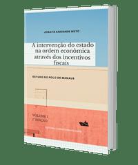 A intervenção do estado na ordem econômica através dos incentivos fiscais: estudo do polo de Manaus