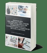 Definición Del Precio Y Del Valor Como Estrategia De Marketing En La Satisfacción Y Fidelidad De Los Clientes